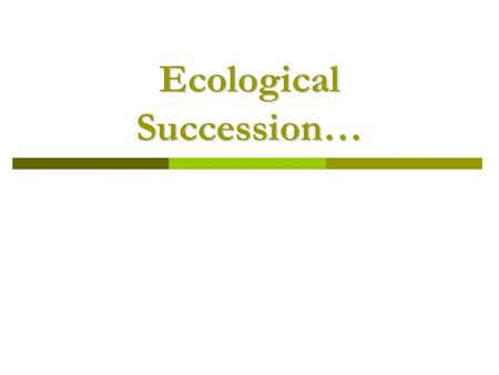 Ecological Succession…. What is Ecological Succession?  The observed process of change in the species structure of an ecological community over time.