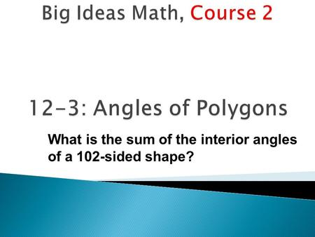12-3: Angles of Polygons Big Ideas Math, Course 2