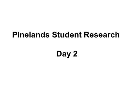 Pinelands Student Research Day 2. The Pines, the Pines, the Pines are on Fire!