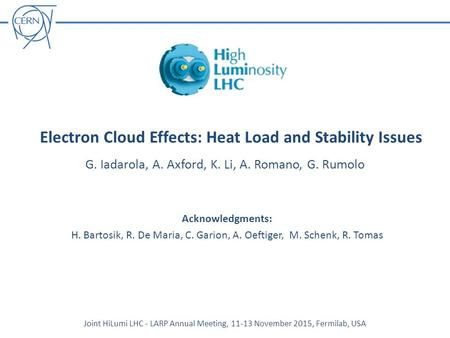 Electron Cloud Effects: Heat Load and Stability Issues G. Iadarola, A. Axford, K. Li, A. Romano, G. Rumolo Joint HiLumi LHC - LARP Annual Meeting, 11-13.