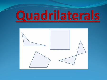 How Can You Tell That All Four of These Figures Are Quadrilaterals? What do they all have in common?