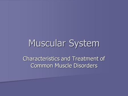 Muscular System Characteristics and Treatment of Common Muscle Disorders.