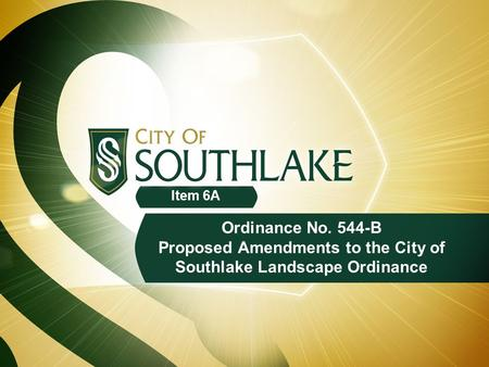 Ordinance No. 544-B Proposed Amendments to the City of Southlake Landscape Ordinance Item 6A.
