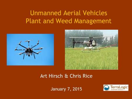 Unmanned Aerial Vehicles Plant and Weed Management Art Hirsch & Chris Rice January 7, 2015.