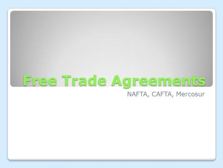 Free Trade Agreements NAFTA, CAFTA, Mercosur. Definitions Tariff- tax on imported goods.