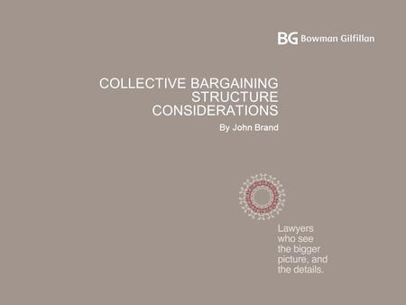 COLLECTIVE BARGAINING STRUCTURE CONSIDERATIONS By John Brand.