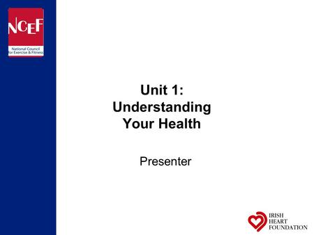 Unit 1: Understanding Your Health Presenter. Session outline Health- What does it mean to you? Health- Different factors influencing your health Heart.