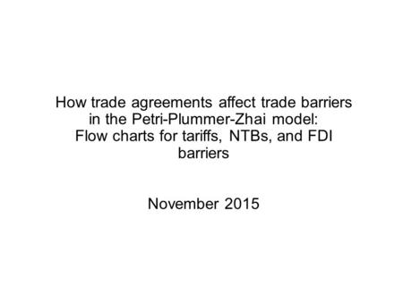 How trade agreements affect trade barriers in the Petri-Plummer-Zhai model: Flow charts for tariffs, NTBs, and FDI barriers November 2015.