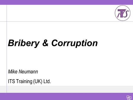 Bribery & Corruption Mike Neumann ITS Training (UK) Ltd.