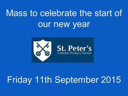 Mass to celebrate the start of our new year Friday 11th September 2015.