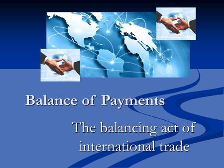 Balance of Payments The balancing act of international trade.