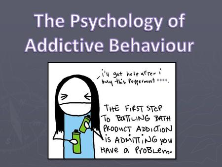 ****.. Models of Addictive Behaviour: To understand the biological, cognitive and learning models of addiction, including explanations for initiation,