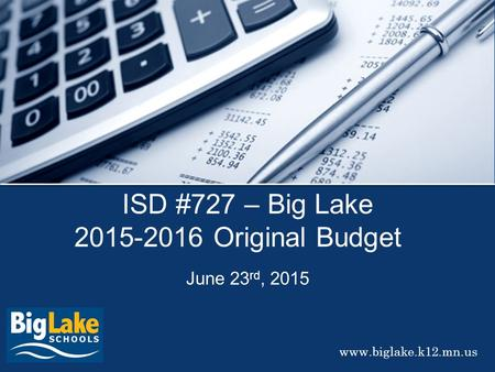 Www.biglake.k12.mn.us ISD #727 – Big Lake 2015-2016 Original Budget June 23 rd, 2015.
