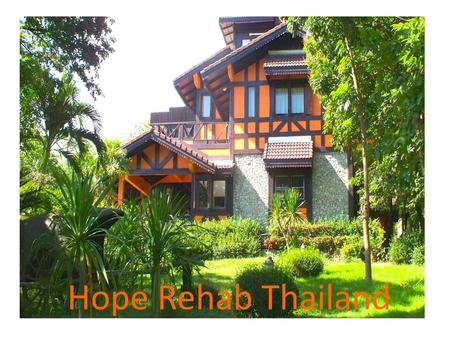 Hope Rehab Thailand. Treatment director: Simon Mott Head counselor: Henk Nagel Mindfullnes expert: Paul Garrigan Translation by: Alon Kumsawad.
