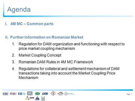 Agenda Pag. 1 I.4M MC – Common parts II.Further Information on Romanian Market 1.Regulation for DAM organization and functioning with respect to price.