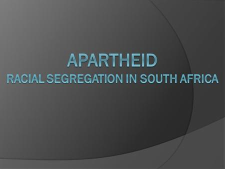 History Before Apartheid  1,500 years ago: Bantu migration south  1600's: 1 st Europeans became known as Afrikaners, spoke Afrikaan  Colonizers: British,
