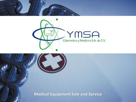 Medical Equipment Sale and Service. COMPANY HISTORY Cibernética y Medicina, also known as CYMSA, was founded in 1994 by a group of expert service engineers.