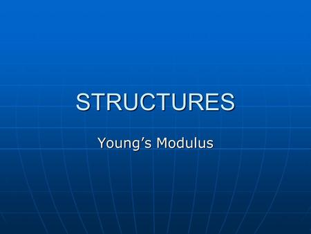STRUCTURES Young's Modulus. Tests There are 4 tests that you can do to a material There are 4 tests that you can do to a material 1 tensile This is where.