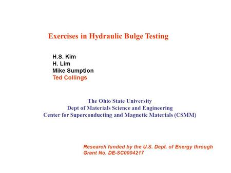 Exercises in Hydraulic Bulge Testing H.S. Kim H. Lim Mike Sumption Ted Collings The Ohio State University Dept of Materials Science and Engineering Center.