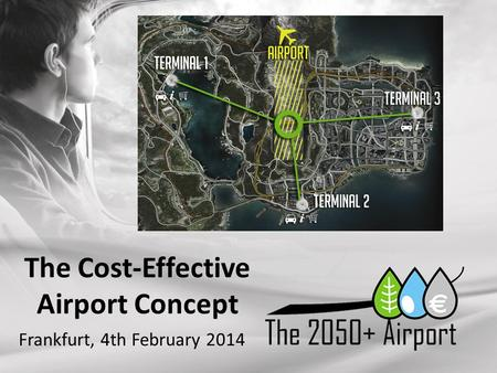 The Cost-Effective Airport Concept Frankfurt, 4th February 2014.