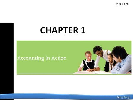 Mrs. Ford CHAPTER 1. © 2014 Cengage Learning. All Rights Reserved. Mrs. Ford The Role of Accounting ●Data must be recorded and reported in accounting.