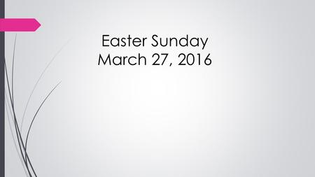 Easter Sunday March 27, 2016. Choices! Choices! Choices!