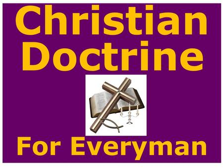 Christian Doctrine For Everyman. PART VII THE DOCTRINE OF THE CHRISTIAN LIFE.
