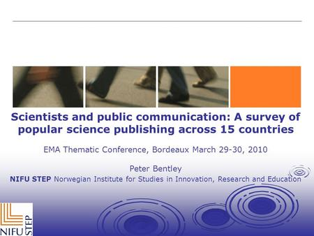 Scientists and public communication: A survey of popular science publishing across 15 countries EMA Thematic Conference, Bordeaux March 29-30, 2010 Peter.