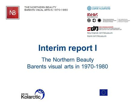 Interim report I The Northern Beauty Barents visual arts in 1970-1980.