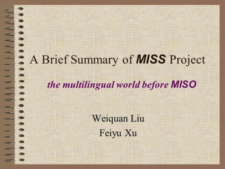 A Brief Summary of MISS Project Weiquan Liu Feiyu Xu the multilingual world before MISO.