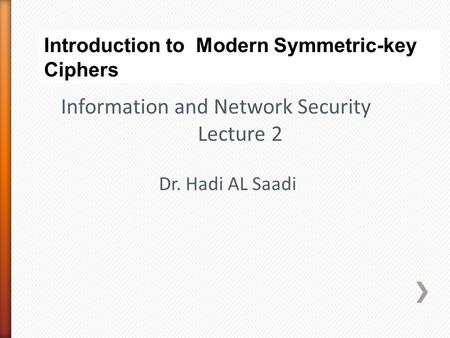 Information and Network Security Lecture 2 Dr. Hadi AL Saadi.