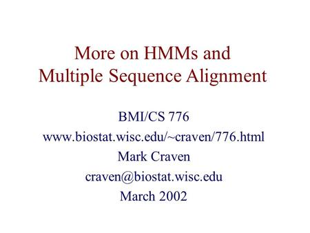 More on HMMs and Multiple Sequence Alignment BMI/CS 776  Mark Craven March 2002.