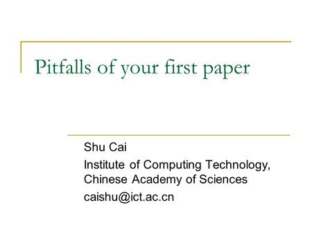 Pitfalls of your first paper Shu Cai Institute of Computing Technology, Chinese Academy of Sciences