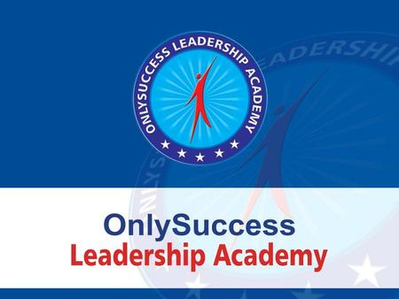 OnlySuccess Leadership Academy OnlySuccess Leadership Academy, aims to focus on the development of human life. The degree of achievement and excellence.