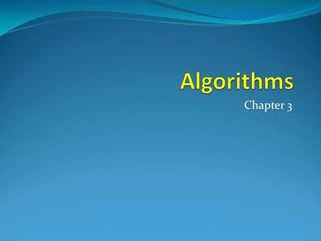Chapter 3 Chapter Summary  Algorithms o Example Algorithms searching for an element in a list sorting a list so its elements are in some prescribed.