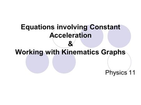 Equations involving Constant Acceleration & Working with Kinematics Graphs Physics 11.
