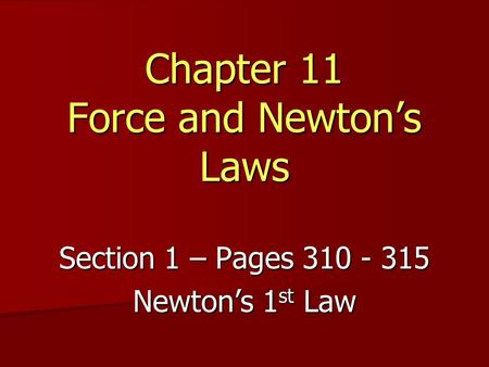 Section 1 – Pages 310 - 315 Newton's 1 st Law Chapter 11 Force and Newton's Laws.