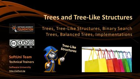 SoftUni Team Technical Trainers Software University  Trees and Tree-Like Structures Trees, Tree-Like Structures, Binary Search Trees,