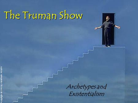 The Truman Show Archetypes and Existentialism. Directions Be sure to restate the question as part of your answer. Since some questions have more than.