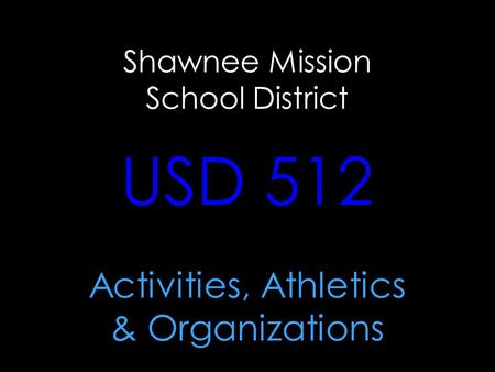 Shawnee Mission School District USD 512 Activities, Athletics & Organizations.