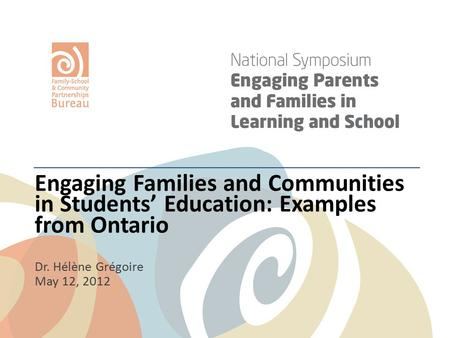 Engaging Families and Communities in Students' Education: Examples from Ontario Dr. Hélène Grégoire May 12, 2012.