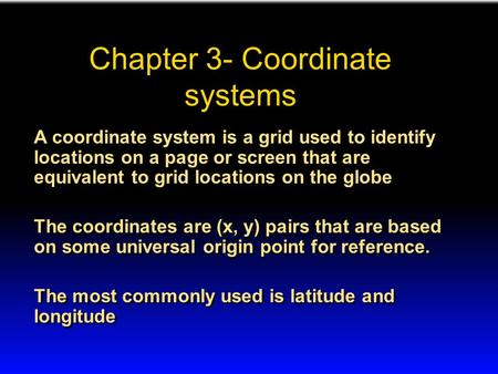 Chapter 3- Coordinate systems A coordinate system is a grid used to identify locations on a page or screen that are equivalent to grid locations on the.