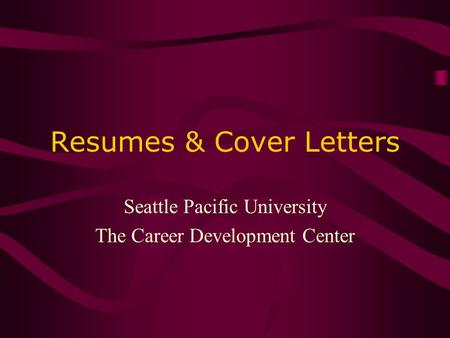 Resumes & Cover Letters Seattle Pacific University The Career Development Center.
