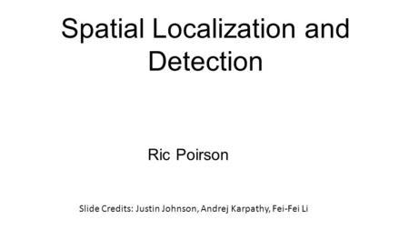 Spatial Localization and Detection