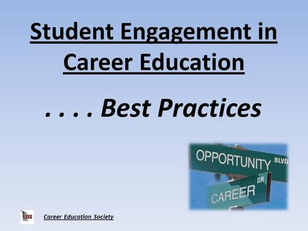 Career Education Society Student Engagement in Career Education.... Best Practices.