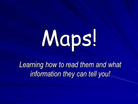 Maps! Learning how to read them and what information they can tell you!