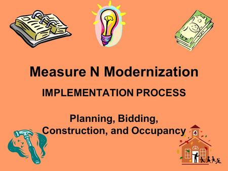 Measure N Modernization IMPLEMENTATION PROCESS Planning, Bidding, Construction, and Occupancy.