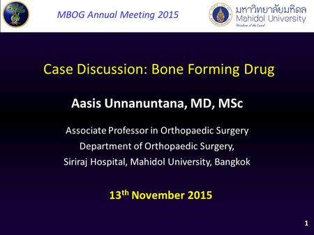 Aasis Unnanuntana, MD, MSc Case Discussion: Bone Forming Drug Associate Professor in Orthopaedic Surgery Department of Orthopaedic Surgery, Siriraj Hospital,