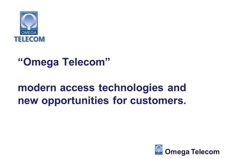 """Omega Telecom"" modern access technologies and new opportunities for customers. Omega Telecom."