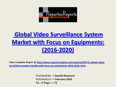 Global Video Surveillance System Market with Focus on Equipments: (2016-2020) Global Video Surveillance System Market with Focus on Equipments: (2016-2020)